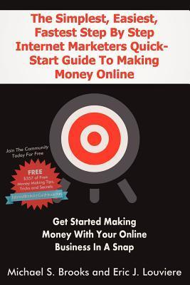 The Simplest, Easiest, Fastest Step Step Internet Marketers Quick-Start Guide to Making Money Online: Get Started Making Money with Your Online Bus by Michael S. Brooks