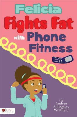 Felicia Fights Fat with Phone Fitness  by  Andrea Billingsley Whitfield