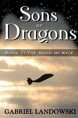 Sons of Dragons - Book 1: The Road of Kyle  by  Gabriel Landowski