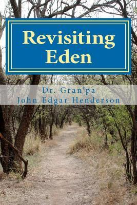 Revisiting Eden: Prayer the Bible Way and Its Counterfeits  by  John Edgar Henderson