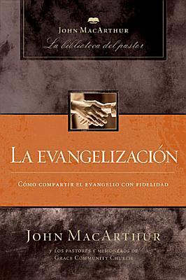 Evangelismo (John Macarthur: La Biblioteca Del Pastor / John Macarthur Pastors Library)  by  John F. MacArthur Jr.