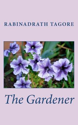 The Gardener  by  Rabinadrath Tagore
