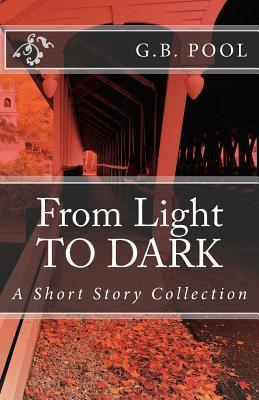 From Light to Dark  by  G.B. Pool