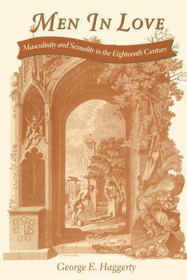 Men in Love: Masculinity and Sexuality in the Eighteenth Century  by  George E. Haggerty