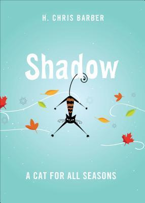 Shadow: A Cat for All Seasons  by  H. Chris Barber