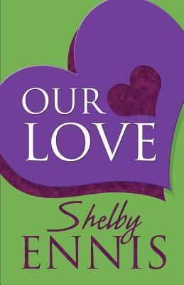 Our Love  by  Shelby Ennis