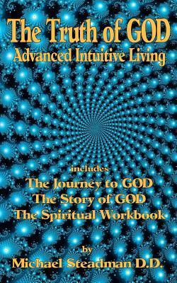 The Truth of God: Advanced Intuitive Living Michael Steadman