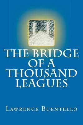 The Bridge of a Thousand Leagues: A Novel of the Far Future  by  Lawrence Buentello