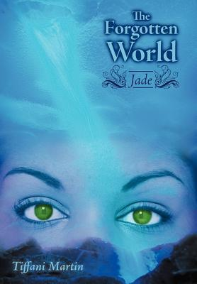 The Forgotten World: Jade  by  Tiffani Martin
