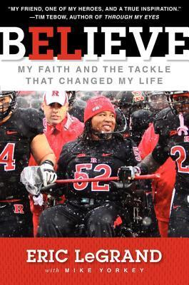 Believe: My Faith and the Tackle That Changed My Life Eric LeGrand