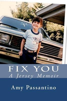 Fix You: A Memoir Amy Passantino