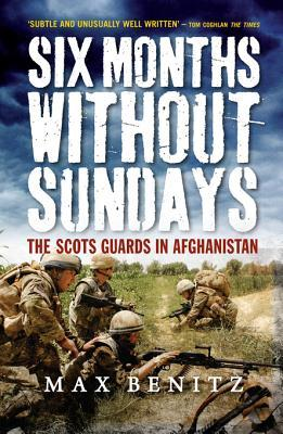 Six Months Without Sundays: The Scots Guards in Afghanistan  by  Max Benitz