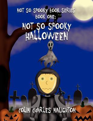 Not So Spooky Book Series: Book One: Not So Spooky Halloween  by  Colin Charles Naughton