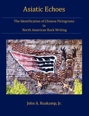 Asiatic Echoes Addendum 2012: The Identification of Chinese Pictograms in North American Rock Writing  by  John A. Ruskamp Jr.