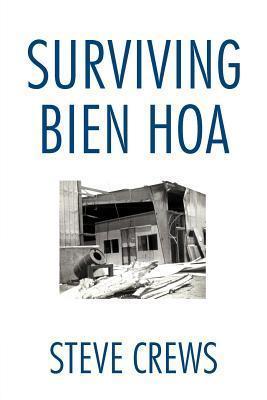 Surviving Bien Hoa  by  Steve Crews