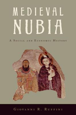Medieval Nubia: A Social and Economic History  by  Giovanni Ruffini