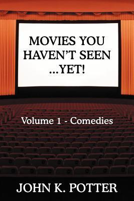 Movies You Havent Seen - Yet!: Volume 1 - Comedies John K. Potter