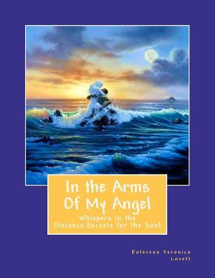 In the Arms of My Angel: Whispers in the Darkness, a Distant Light in My Heart  by  Katerena Veronica Lovett-Coleman