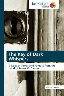 The Key of Dark Whispers  by  James O. Cannon