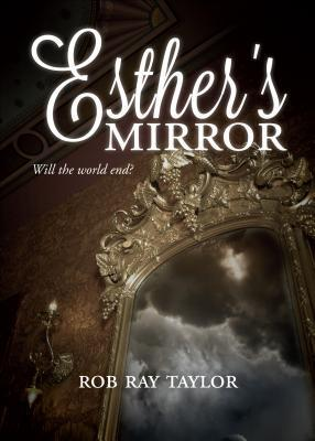 Esthers Mirror: Will the World End? Rob Ray Taylor