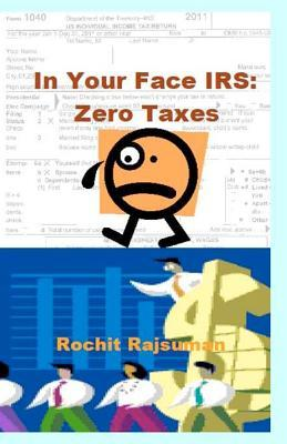 In Your Face IRS: Zero Taxes Rochit Rajsuman