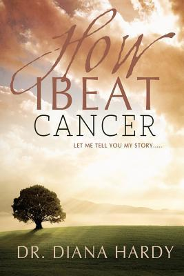 How I Beat Cancer Dr Diana Hardy