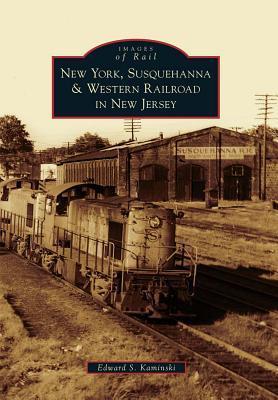 New York, Susquehanna & Western Railroad in New Jersey (Images of America Series) Edward S. Kaminski