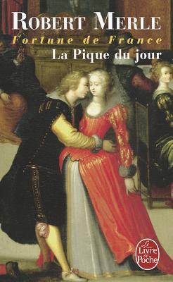 La Pique du jour (Fortune de France, #6)  by  Robert Merle