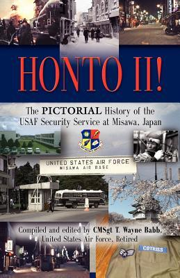 Honto! II - The Pictorial History of the USAF Security Service at Misawa, Japan T. Wayne Babb