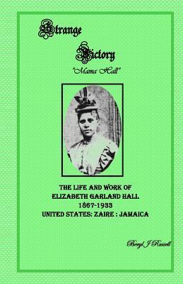 Strange Victory: The Life and Work of Elizabeth Garland Hall 1867-1933 Beryl J. Russell
