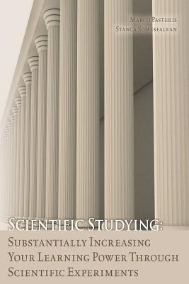 Scientific Studying: Substantially Increasing Your Learning Power Through Scientific Experiments Marco Pasteris