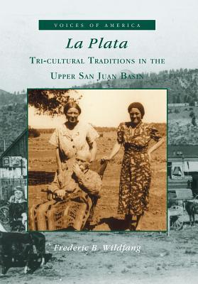 La Plata:: Tri-Cultural Traditions in the Upper San Juan Basin  by  Frederic B. Wildfang