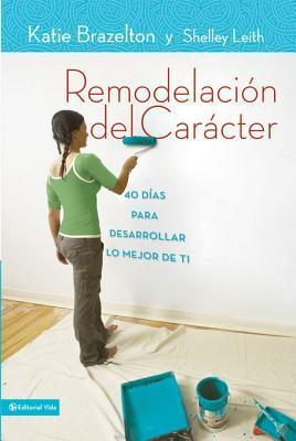 Remodelacion de caracter: 40 Days with a Life Coach to Create the Best You  by  Anonymous