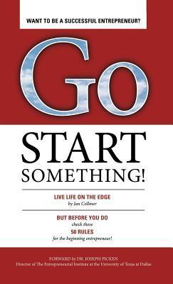 Go Start Something: Live Life on the Edge  by  Jan Collmer