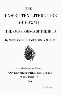 The Unwritten Literature of Hawaii: The Sacred Songs of the Hula  by  Nathaniel Bright Emerson