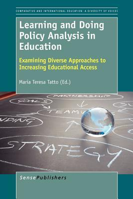 Learning and Doing Policy Analysis in Education: Examining Diverse Approaches to Increasing Educational Access Maria Teresa Tatto