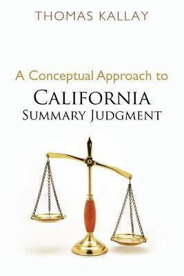 A Conceptual Appoach to California Summary Judgment Thomas Kallay