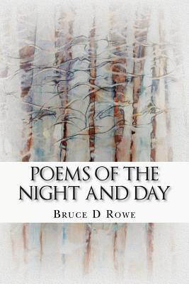 Poems of the Night and Day Bruce D. Rowe