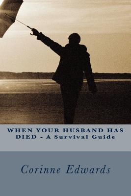 When Your Husband Has Died - A Survival Guide  by  Corinne Edwards