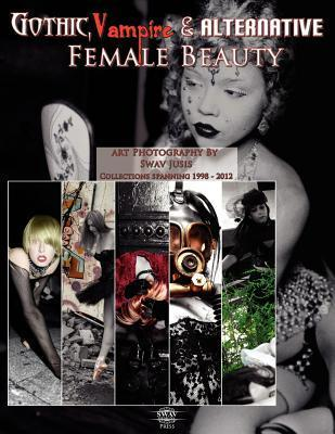 Gothic, Vampire and Alternative Female Beauty - The Art Photography of Swav Jusis 1998-2012  by  Swav Jusis