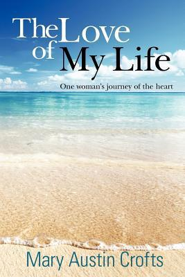 The Love of My Life: One Womans Journey of the Heart Mary Austin Crofts