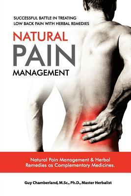 Successful Battle in Treating Low Back Pain with Herbal Remedies: Natural Pain Management Guy Chamberland