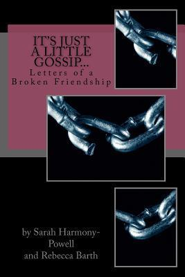 Its Just a Little Gossip...: Letters of a Broken Friendship  by  Sarah Harmony-Powell