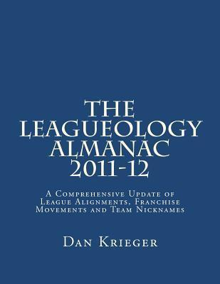 The Leagueology Almanac 2011-12: A Comprehensive Update of League Alignments, Franchise Movements and Team Nicknames  by  Dan Krieger