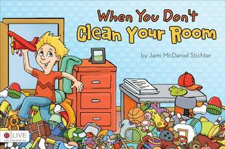 When You Dont Clean Your Room Jami McDaniel Stichter