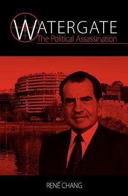 Watergate - The Political Assassination René Chang