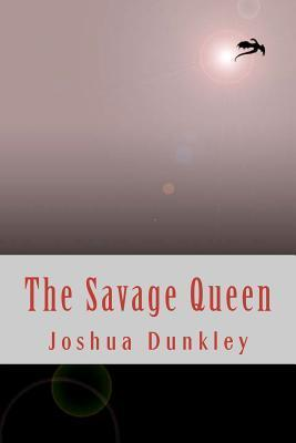 The Savage Queen Joshua Dunkley