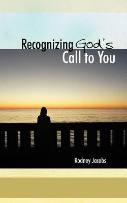 Recognizing Gods Call to You  by  Rodney Jacobs