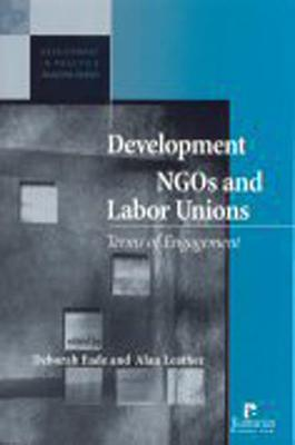 Development NGOs and Labor Unions: Terms of Engagement Deborah Eade