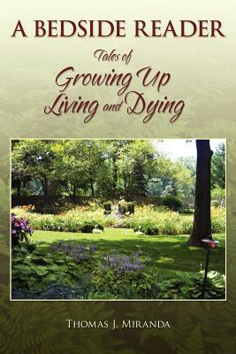 A Bedside Reader: Tales of Growing Up, Living and Dying Thomas J. Miranda